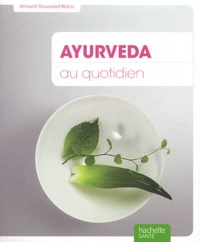Vincent Rousselet-Blanc - Ayurveda au quotidien.