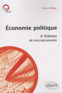Vincent Roux - Economie politique - 4 thèmes de microéconomie.