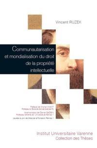 Vincent Ruzek - Communautarisation et mondialisation du droit de la propriété intellectuelle.