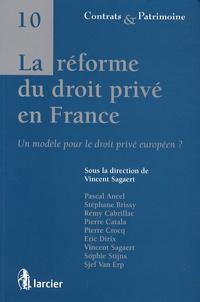 Vincent Sagaert - La réforme du droit privé en France - Un modèle pour le droit privé européen ?.
