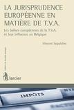 Vincent Sepulchre - La jurisprudence européenne en matière de TVA - Les balises européennes de la TVA et leur influence en Belgique.