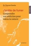 Vincent Seutin - J'arrête de fumer - Comprendre son addiction pour mieux la vaincre.