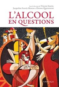 Vincent Seutin et Jacqueline Scuvée-Moreau - L'alcool en questions.