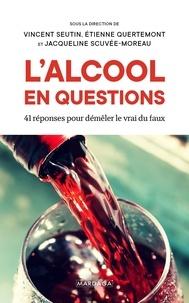 Vincent Seutin et Etienne Quertemont - L'alcool en questions - 41 réponses pour démêler le vrai du faux.