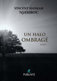 Vincent Siankam Njambou - Un halo ombragé.
