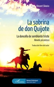 Vincent Silveira - La sobrina de don Quijote - La doncella de semblante triste - Novela picaresca.