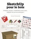 Vincent Simonnet - SketchUp pour le bois - Initiation, plugins, modélisation pas-à-pas... Adoptez les bonnes pratiques !.