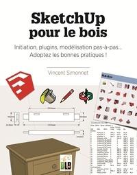 SketchUp pour le bois - Initiation, plugins, modélisation pas-à-pas... Adoptez les bonnes pratiques!.pdf
