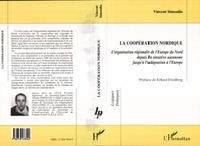 Vincent Simoulin - La coopération nordique - L'organisation régionale de l'Europe du Nord depuis la tentative autonome jusqu'à l'adaptation à l'Europe.