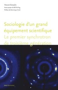 Vincent Simoulin - Sociologie d'un grand équipement scientifique - Le premier synchrotron de troisième génération.