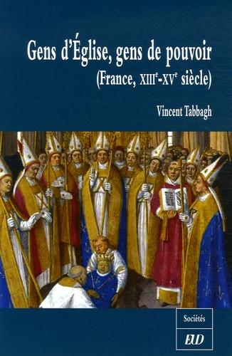Vincent Tabbagh - Gens d'Eglise, gens de pouvoir - France, XIIIe-XVe siècle.