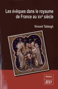 Vincent Tabbagh - Les évêques dans le royaume de France au XIVe siècle.