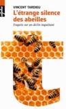 Vincent Tardieu - L'étrange silence des abeilles - Enquête sur un déclin inquiétant.