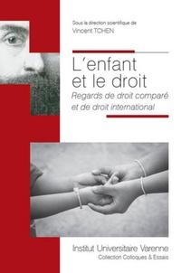 Vincent Tchen - L'enfant et le droit - Regards de droit comparé et de droit international.