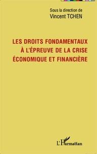 Vincent Tchen - Les droits fondamentaux à l'épreuve de la crise économique et financière.