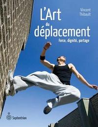 Vincent Thibault - L'Art du déplacement - Force, dignité, partage.