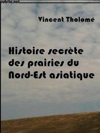 Vincent Tholomé - Histoire secrète des prairies du Nord-est asiatique.