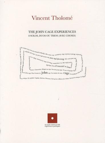 Vincent Tholomé - The John Cage Experiences - 8 solos, duos ou trios (avec choses).