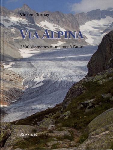 Via Alpina. 2500 kilomètres d'une mer à l'autre 2e édition