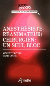 Vincent Travers et Henri Cuche - Anesthésistes-réanimateurs / chirurgiens : un seul bloc.
