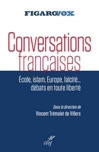 Vincent Tremolet de Villers - Conversations françaises - Ecole, islam, Europe, laïcité... Débats en toute liberté.