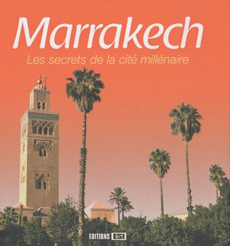 Vincent Tridon - Marrakech - Les secrets de la cité millénaire.