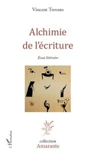 Vincent Trovato - Alchimie de l'écriture - Essai littéraire.