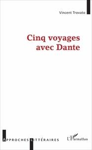 Vincent Trovato - Cinq voyages avec Dante.