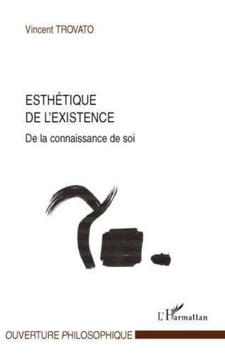 Vincent Trovato - Esthétique de l'existence - De la connaissance de soi.