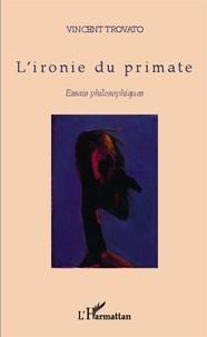 Vincent Trovato - L'ironie du primate - Essais philosophiques.