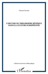 Vincent Trovato - L'oeuvre du philosophe Sénèque dans la culture européenne.