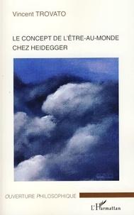Vincent Trovato - Le concept de l'être-au-monde chez Heidegger.