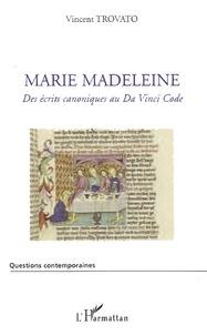 Vincent Trovato - Marie Madeleine - Des écrits canoniques au Da Vinci Code.