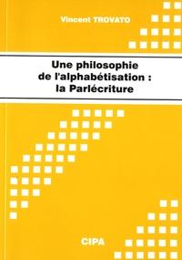 Vincent Trovato - Une philosophie de l'alphabétisation, la parlécriture.