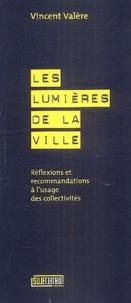 Vincent Valère - Les lumières de la ville - Réflexions et recommandations à l'usage des collectivités.