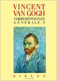 Vincent Van Gogh - Correspondances générales - Tome 3.