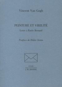 Vincent Van Gogh - Peinture et virilité - Lettre à Emile Bernard.