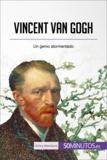 Vincent van Gogh - Un genio atormentado.