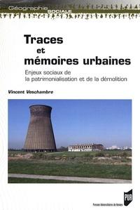 Vincent Veschambre - Traces et mémoires urbaines - Enjeux sociaux de la patrimonialisation et de la démolition.