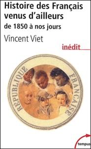 Vincent Viet - Histoire des Français venus d'ailleurs de 1850 à nos jours.