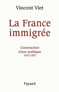 Vincent Viet - La France immigrée - Construction d'une politique 1914-1997.