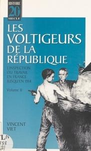 Vincent Viet - Les voltigeurs de la République (2) : L'inspection du travail en France jusqu'en 1914.
