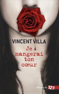 Vincent Villa - Je mangerai ton coeur.