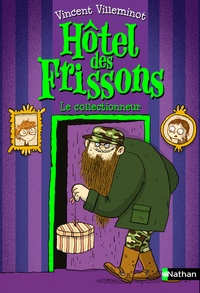 Vincent Villeminot - Hôtel des frissons Tome 1 : Le collectionneur.