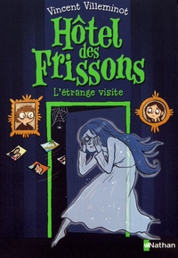 Vincent Villeminot - Hôtel des frissons Tome 4 : L'étrange visite.