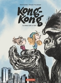 Vincent Villeminot et Yann Autret - Kong-Kong Tome 1 : Un singe sur le toit.