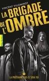 Vincent Villeminot - La brigade de l'ombre Tome 1 : La prochaine fois ce sera toi.