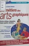 Vincent Villeminot et Adélaïde Robault - Les métiers des arts graphiques.