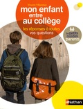 Vincent Villeminot - Mon enfant entre au collège - Les réponses à toutes vos questions.