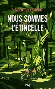 Vincent Villeminot - Nous sommes l'étincelle.